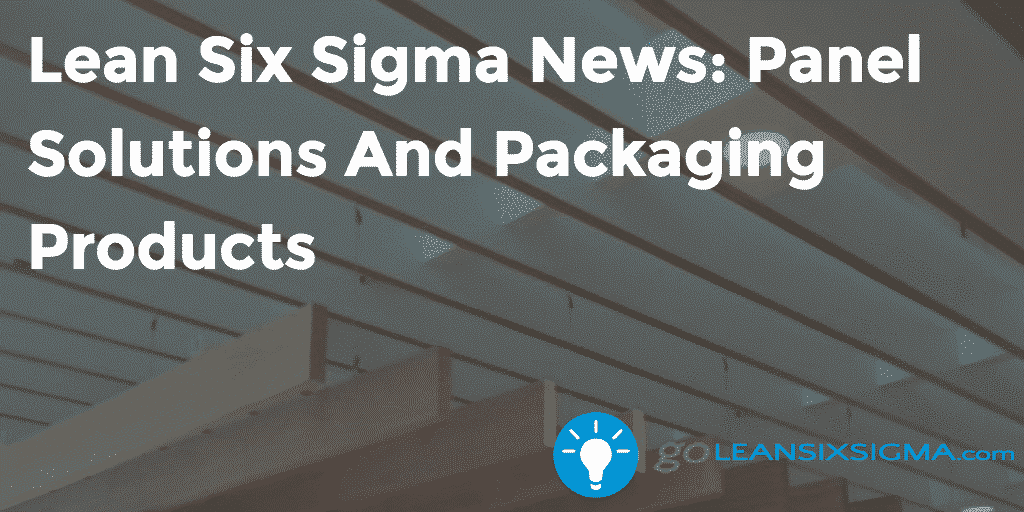 Lean Six Sigma News: Panel Solutions And Packaging Products, Week Of August 1, 2016