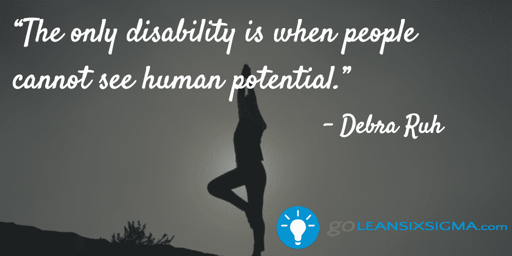 The Only Disability Is When People Cannot See Human Potential – Debra Ruh – GoLeanSixSigma.com