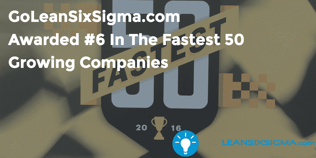 1. GoLeanSixSigma.com Awarded #6 In The Fastest 50 Growing Companies - GoLeanSixSigma.com