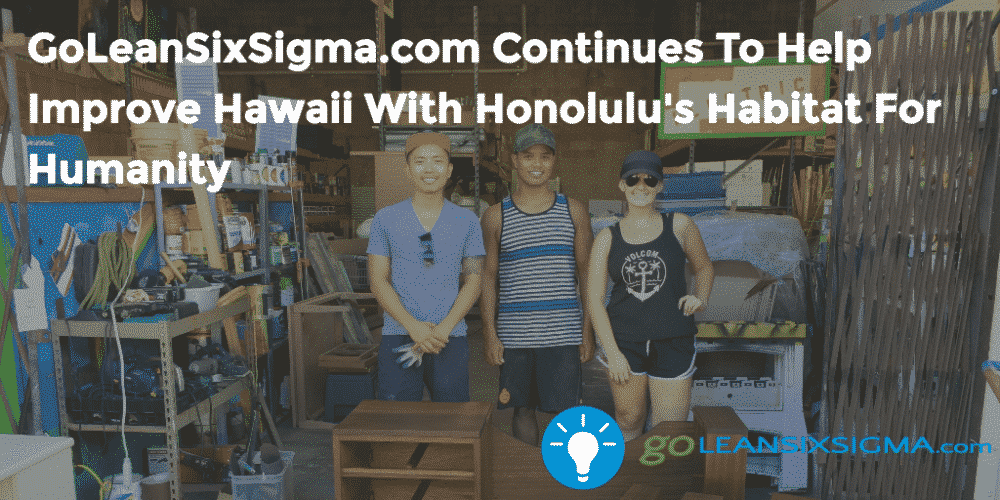 GoLeanSixSigma.com Continues To Help Improve Hawaii With Honolulu's Habitat For Humanity – GoLeanSixSigma.com