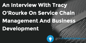 An Interview With Tracy O'Rouke On Service Chain Managment