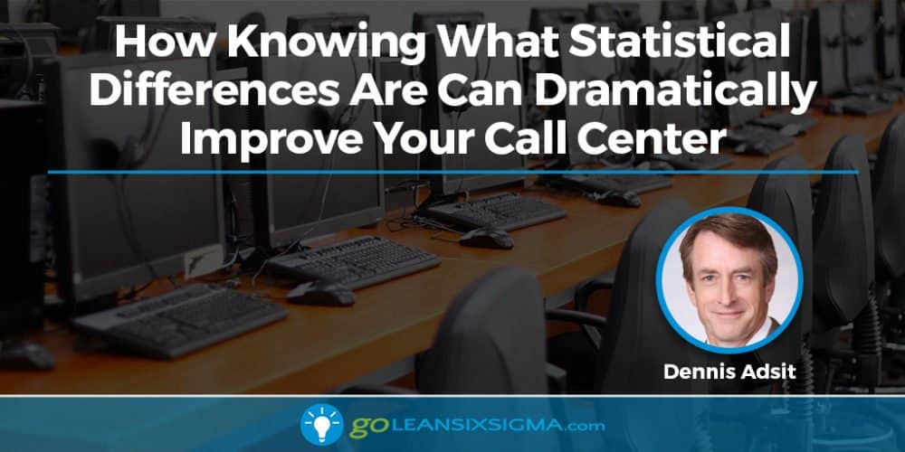 How Knowing What Statistical Differences Are Can Dramatically Improve Your Call Center - GoLeanSixSigma.com