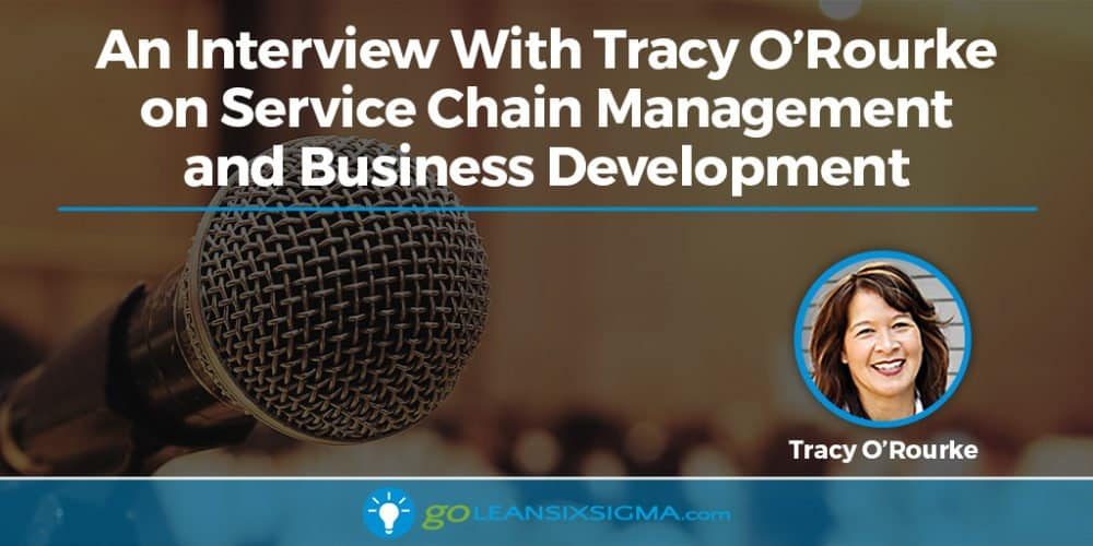 An Interview With Tracy O'Rourke on Service Chain Management and Business Development - GoLeanSixSigma.com