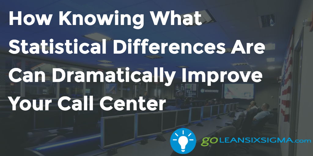 How Knowing What Statistical Differences Are Can Dramatically Improve Your Call Center