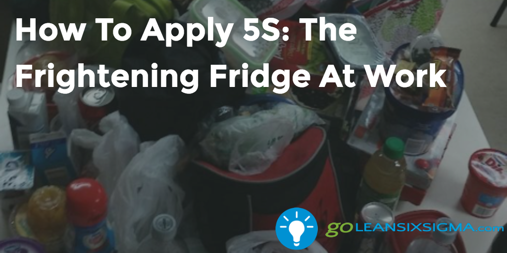 How To Apply 5S: The Frightening Fridge At Work