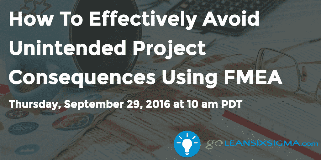 How To Effectively Avoid Unintended Project Consequences Using FMEA – GoLeanSixSigma.com