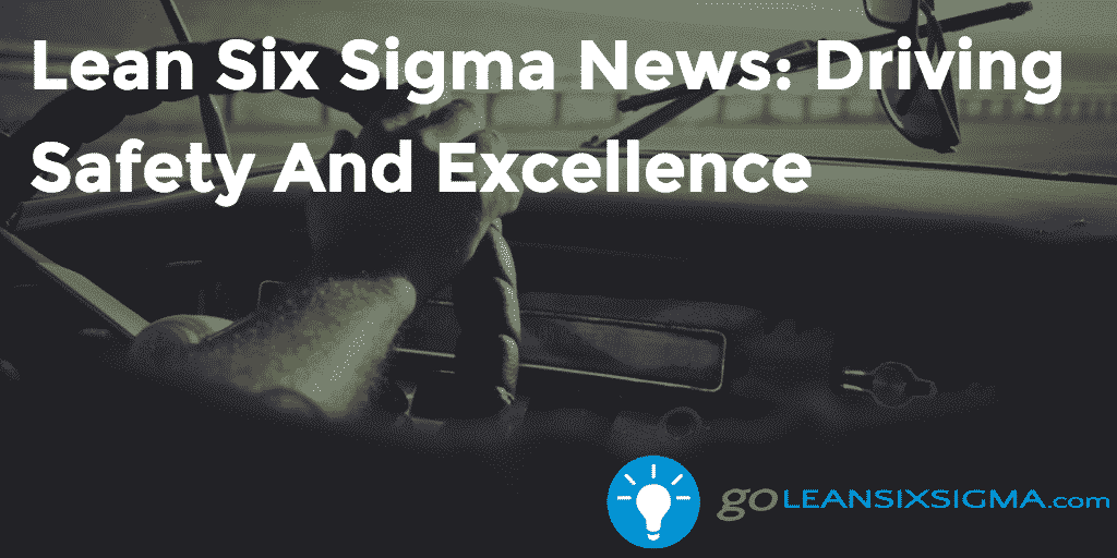 Lean Six Sigma News – Driving Safety And Excellence – GoLeanSixSigma.com