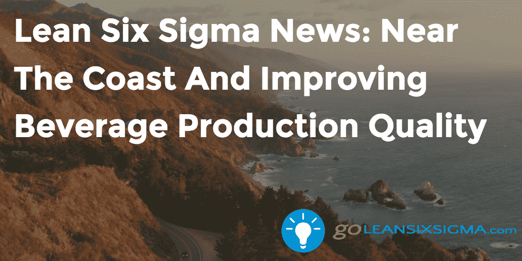 Lean Six Sigma News - Near The Coast And Improving Beverage Production Quality, Week Of August 29, 2016 - GoLeanSixSigma.com
