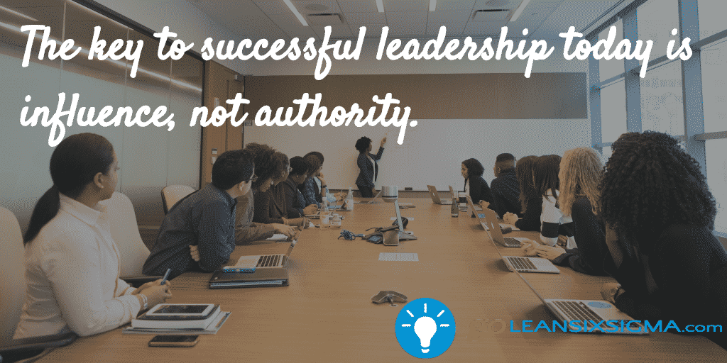 The key to successful leadership today is influence not authority - GoLeanSixSigma.com