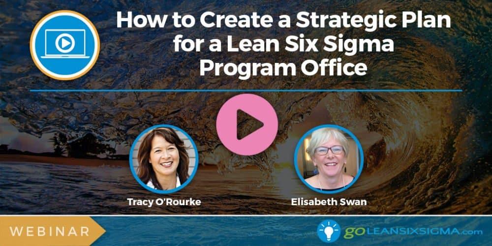 Webinar: How to Create a Strategic Plan for a Lean Six Sigma Program Office - GoLeanSixSigma.com