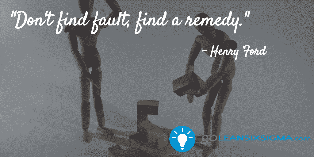 Don't Find Fault, Find A Remedy – Henry Ford – GoLeanSixSigma.com