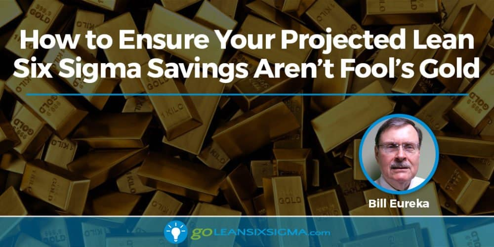 How to Ensure Your Projected Lean Six Sigma Savings Aren't Fool's Gold - GoLeanSixSigma.com