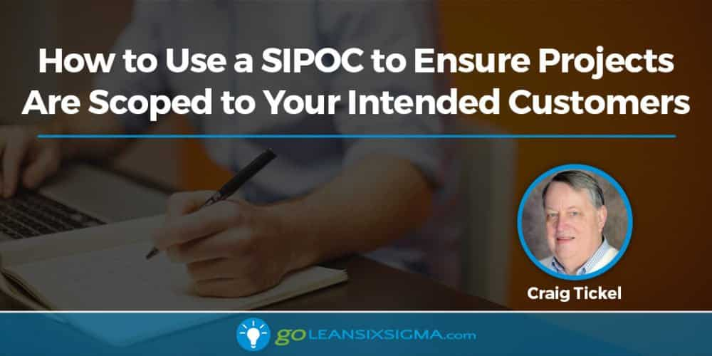 How To Use A SIPOC To Ensure Projects Are Scoped To Your Intended Customers