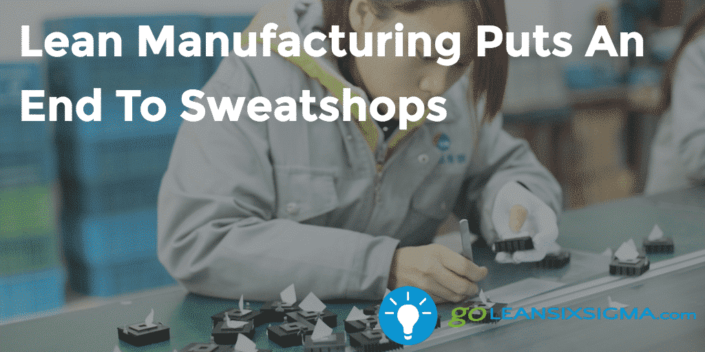 Lean Manufacturing Puts An End To Sweatshops