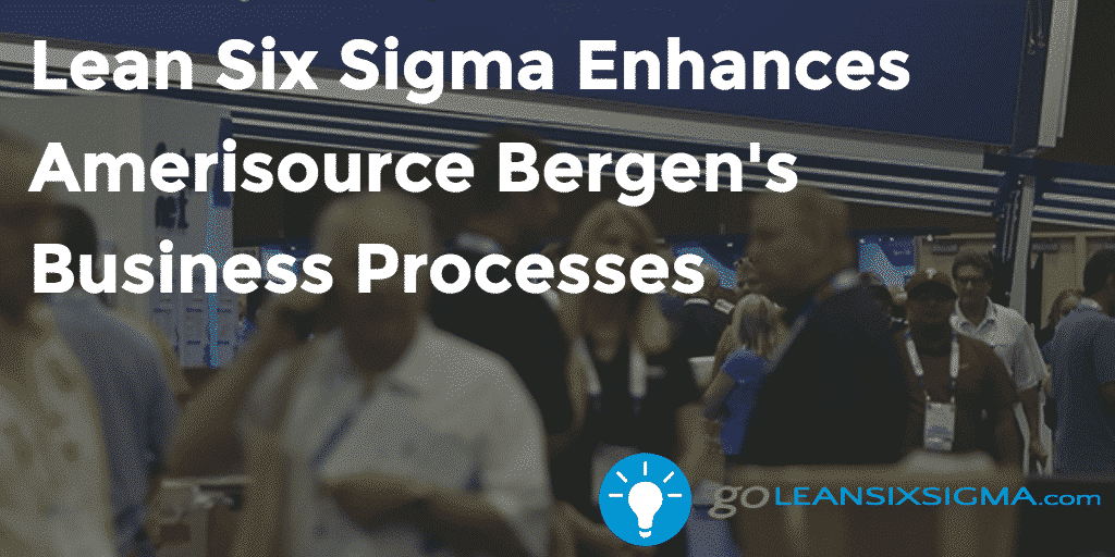 Lean Six Sigma Enhances Amerisource Bergens Business Processes
