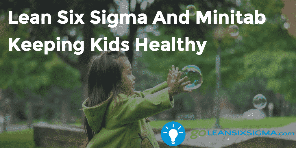 Lean Six Sigma And Minitab Keeping Kids Healthy   GoLeanSixSigma.com