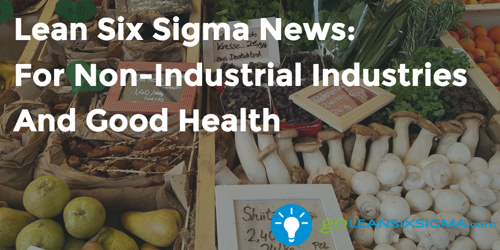 Lean Six Sigma News: For Non-Industrial Industries And Good Health, Week Of September 19, 2016