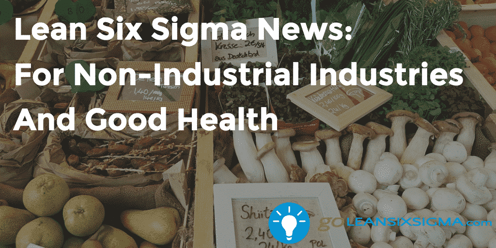 Lean Six Sigma News  For Non Industrial Industries And Good Health   GoLeanSixSigma.com