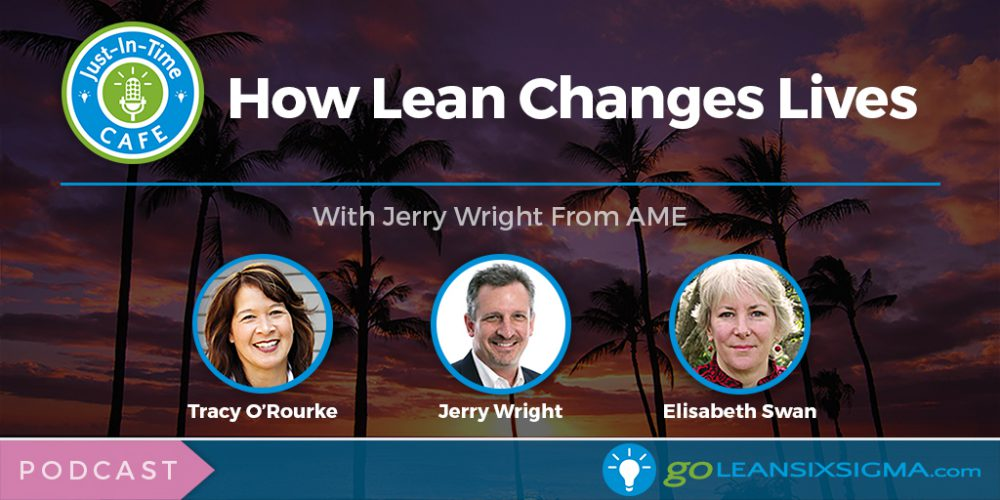 Just-In-Time Cafe Podcast: How Lean Changes Lives - GoLeanSixSigma.com