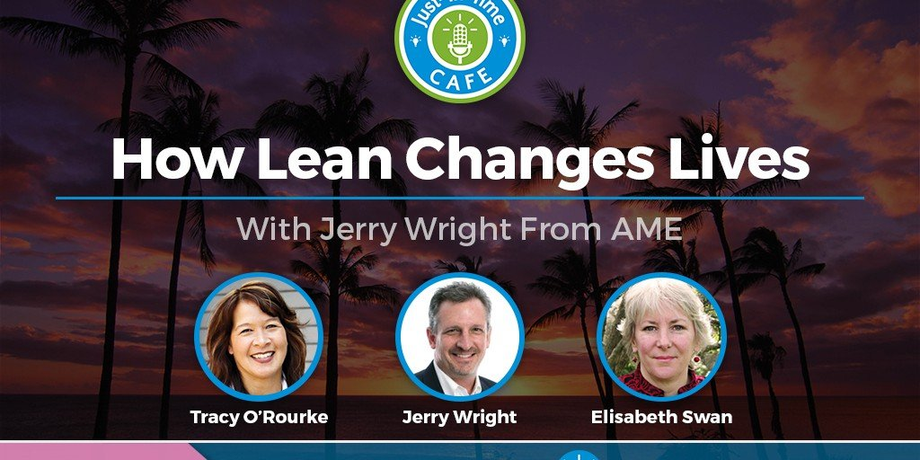 Just-In-Time Cafe Podcast, Episode 7: How Lean Changes Lives With Jerry Wright From AME