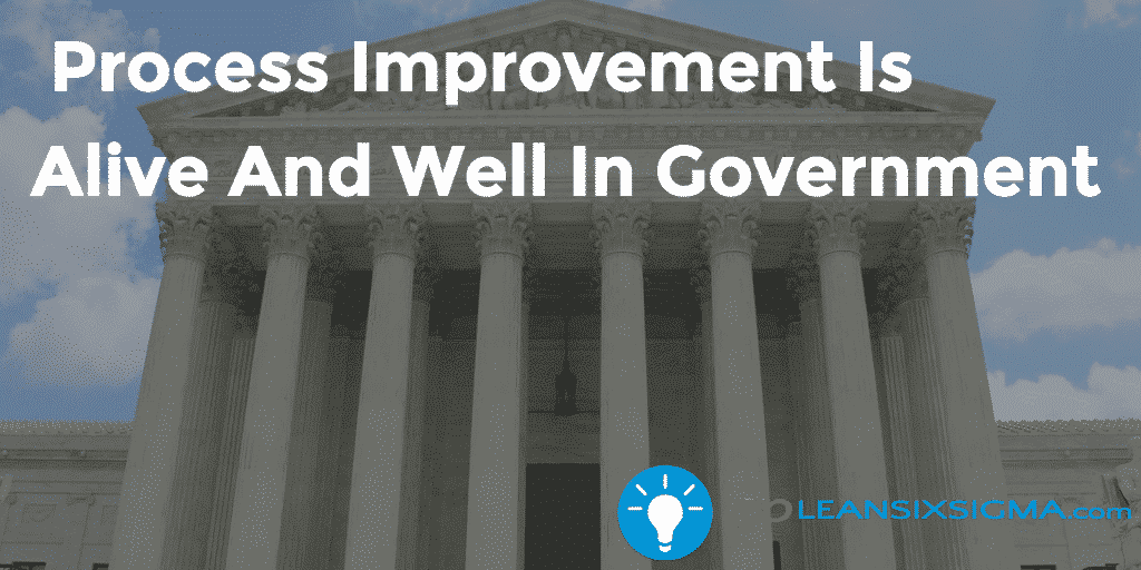 Process Improvement Is Alive And Well In Government   GoLeanSixSigma.com