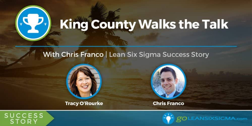 Success Story: King County Walks the Talk With Chris Franco - GoLeanSixSigma.com