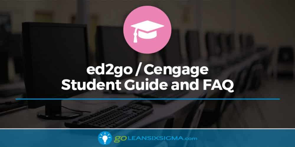 ed2go / Cengage Student Guide and FAQ - GoLeanSixSigma.com