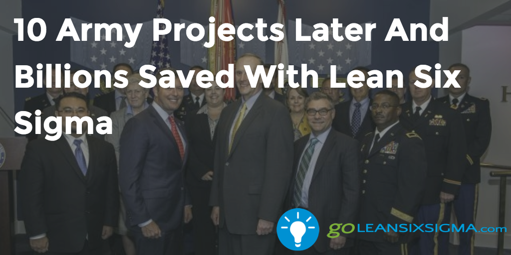 10 Army Projects Later And Billions Saved With Lean Six Sigma