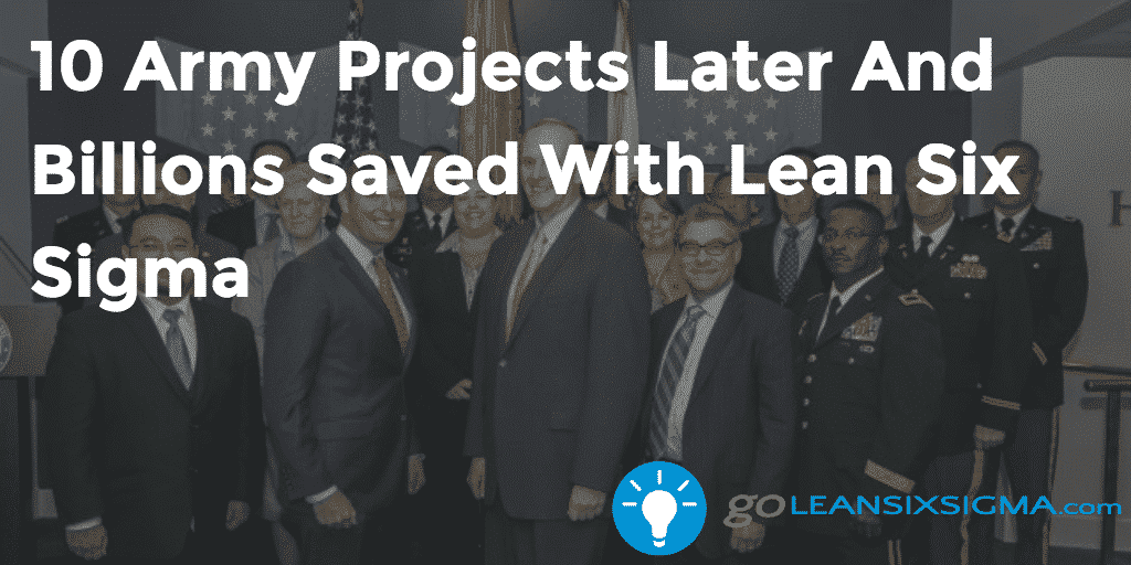 10 Army Projects Later And Billions Saved With Lean Six Sigma   GoLeanSixSigma.com