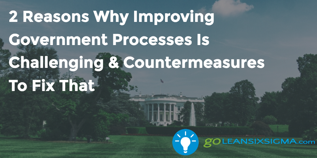 2 Reasons Why Improving Government Processes Is  Challenging & Countermeasures To Fix That