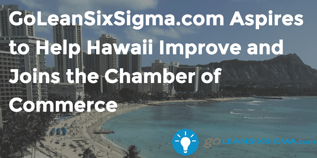 GoLeanSixSigma.com Aspires To Help Hawaii Improve And Joins The Chamber Of Commerce