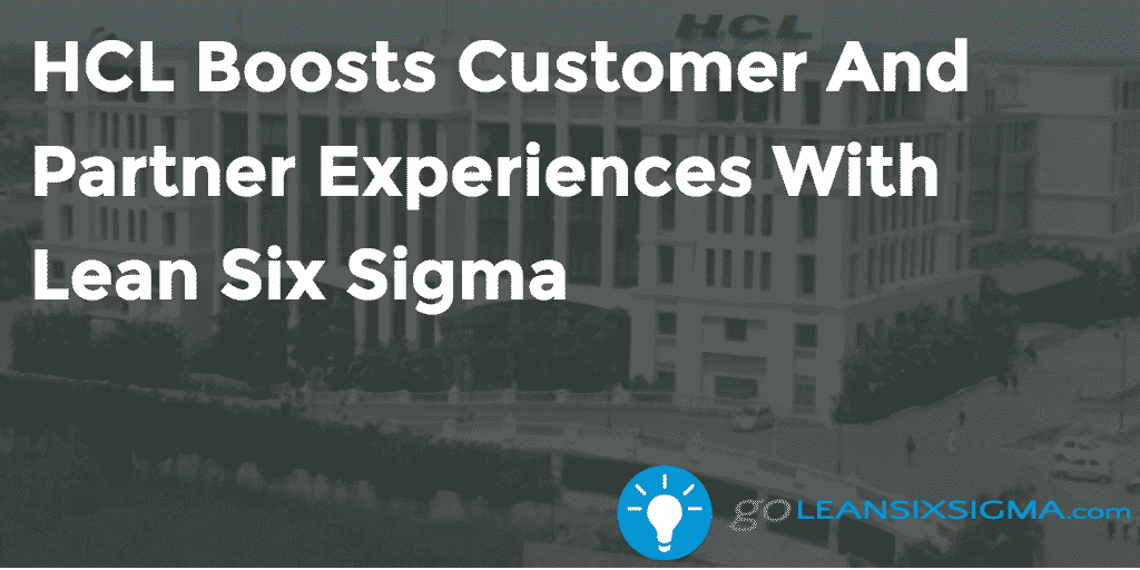 HCL Boosts Customer And Partner Experiences With Lean Six Sigma   GoLeanSixSigma.com