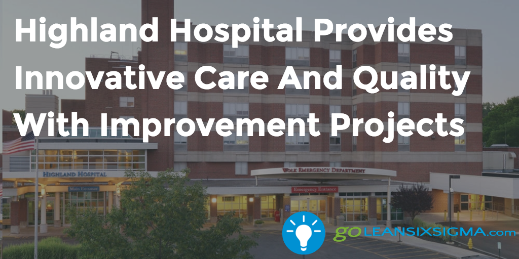 Highland Hospital Provides Innovative Care And Quality With Improvement Projects