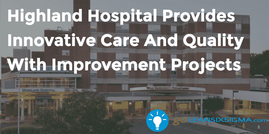 Highland Hospital Provides Innovative Care And Quality With Improvement Projects   GoLeanSixSigma.com