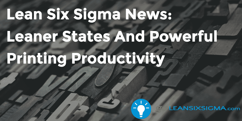 Lean Six Sigma News: Leaner States And Powerful Printing Productivity, Week Of October 24, 2016