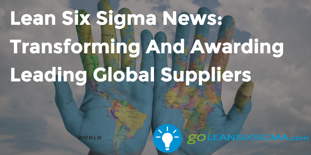 Lean Six Sigma News: Transforming And Awarding Leading Global Suppliers, Week Of October 10, 2016