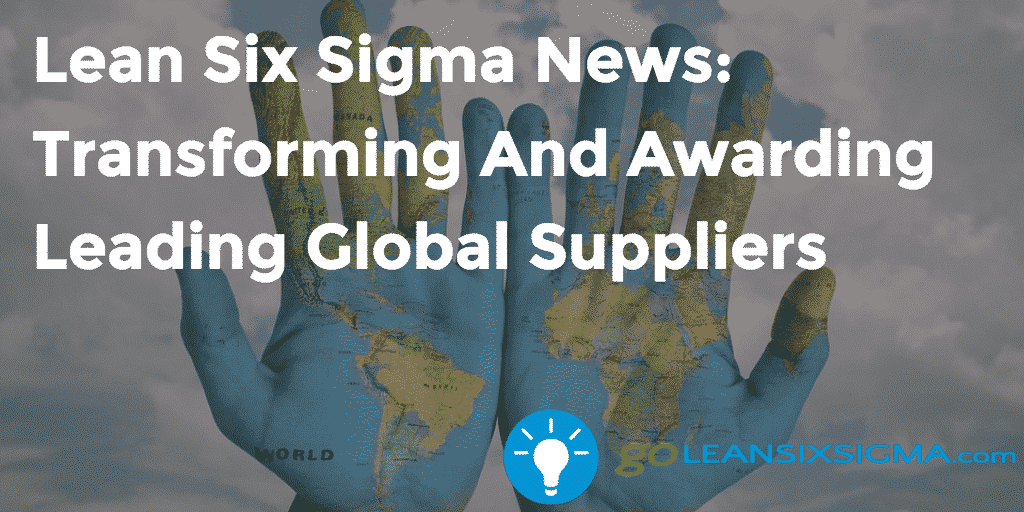 Lean Six Sigma News  Transforming And Awarding Leading Global Suppliers   GoLeanSixSigma.com