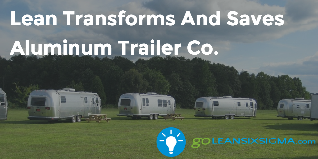 Lean Transforms And Saves Aluminum Trailer Co.