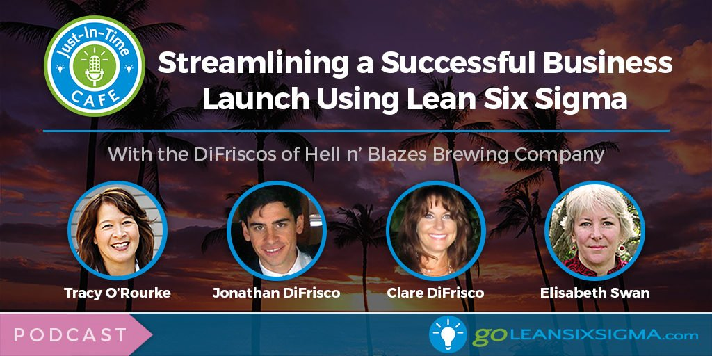 Just-In-Time Cafe Podcast: Streamlining a Successful Business Launch Using Lean Six Sigma - GoLeanSixSigma.com