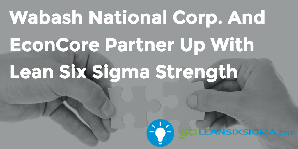 Wabash National Corp. And EconCore Partner Up With Lean Six Sigma Strength