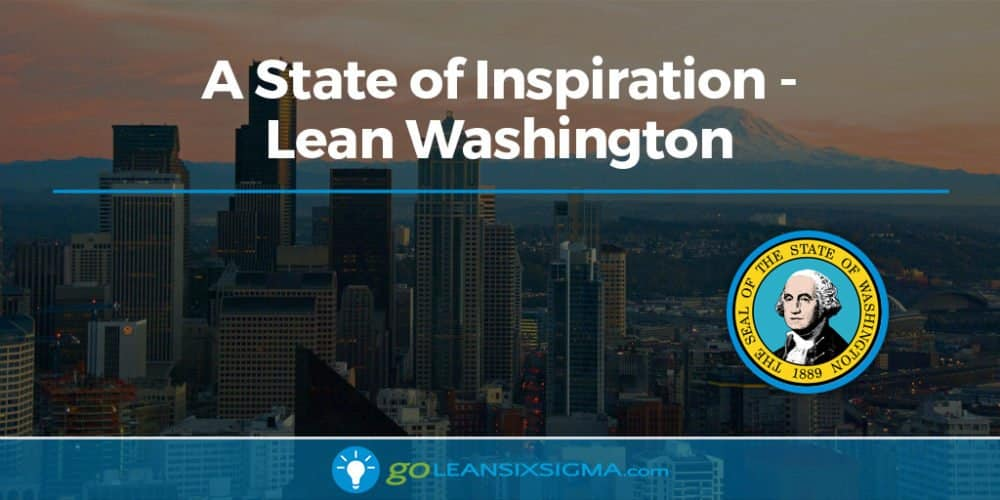 A State Of Inspiration: Lean Washington - GoLeanSixSigma.com