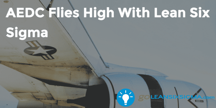 Aedc Flies High With Lean Six Sigma Goleansixsigma Com