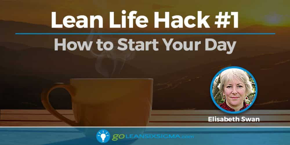 Blog Banner Lean Life Hack How To Start Your Day 2016 11 03 GoLeanSixSigma.com