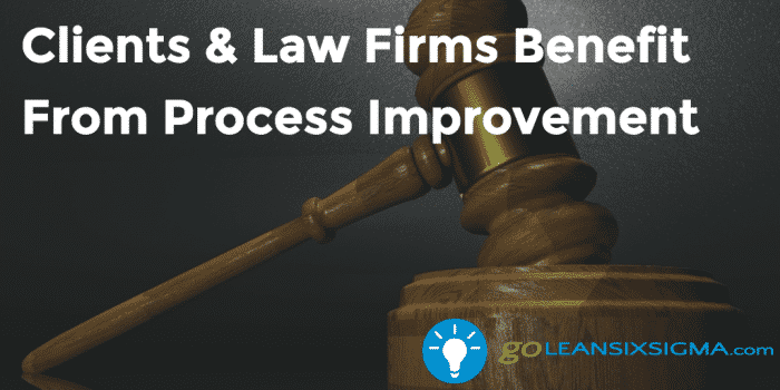 Clients Law Firms Benefit From Process Improvement 2016 11 16 GoLeanSixSigma.com