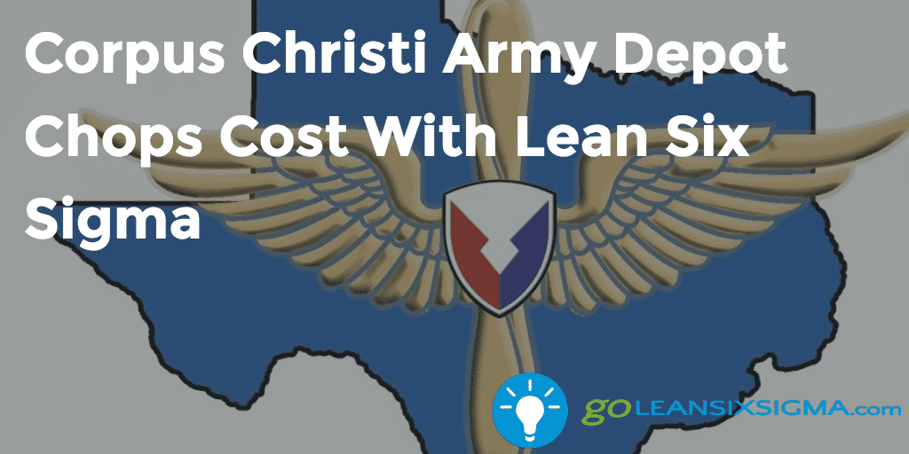 Corpus Christi Army Depot Chops Cost With Lean Six Sigma 2016 11 02 GoLeanSixSigma.com