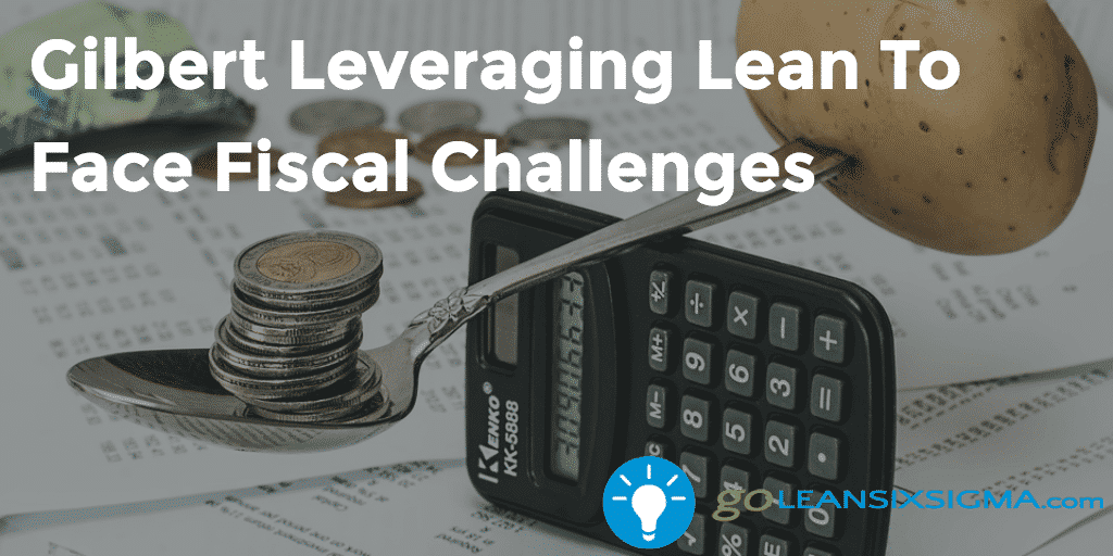 Gilbert Leveraging Lean To Face Fiscal Challenges 2016 11 02 GoLeanSixSigma.com