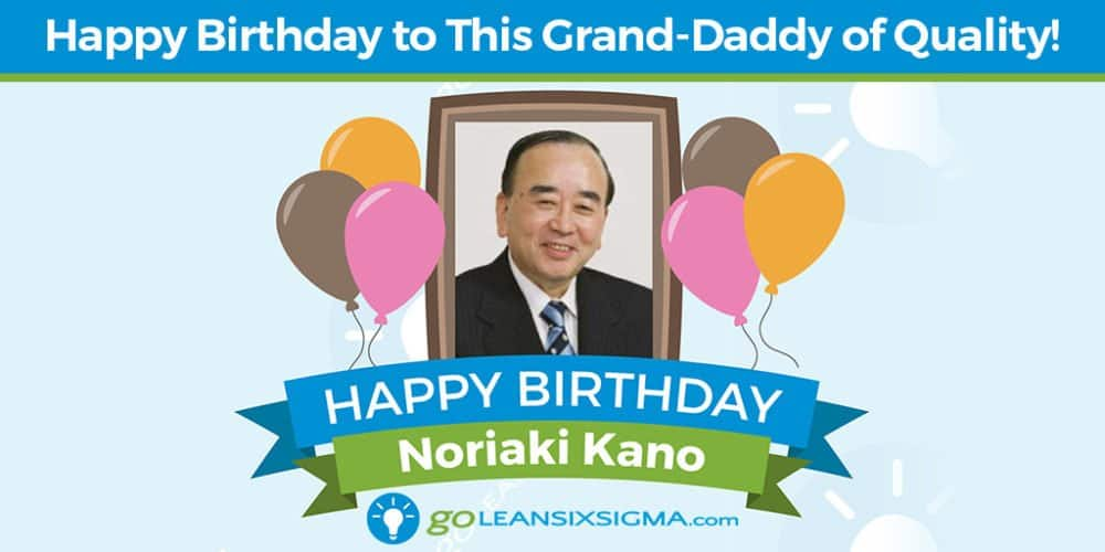 Grand Daddy Of Quality - Noriaki Kano - GoLeanSixSigma.com