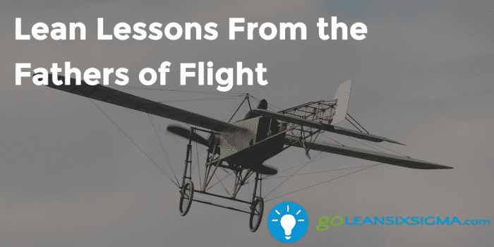 Lean Lessons From The Fathers Of Flight 2016 11 15 GoLeanSixSigma.com