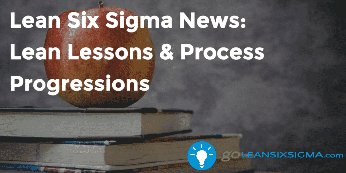 Lean Six Sigma News Lean Lessons Process Progressions 2016 11 18 GoLeanSixSigma.com