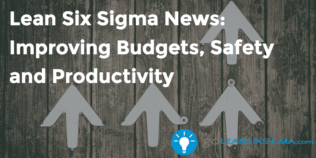 Lean Six Sigma News: Improving Budgets, Safety And Productivity, Week Of November 7, 2016